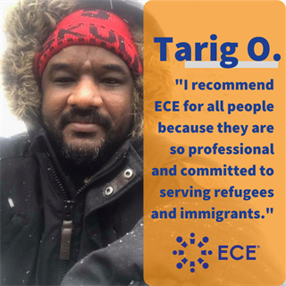 "Photo of Tarig O., ECE Aid recipient from Sudan. Block quote: ""I recommend ECE for all people because they are so professional and committed to serving refugees and immigrants."""